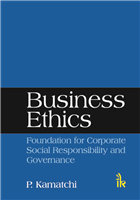 Business Ethics: Foundation for Corporate Social Responsibility and Governance, 1/e  by P. Kamatchi
