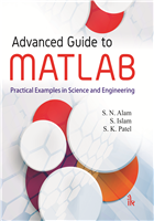 Advanced Guide to MATLAB: Practical Examples in Science and Engineering, 1/e  by S.N. Alam