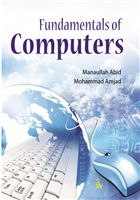 Fundamentals of Computers, 1/e  by Manaullah Abid