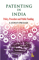 Patenting in India: Policy, Procedure and Public Funding, 1/e  by Laxman Prasad