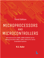 Microprocessors and Microcontrollers, 3rd Edition: Microprocessors–8085, 8086 & 80XXX Series Microcontrollers–8051, ARM, AVR & PIC Series Embedded Systems, 3/e  by R.S. Kaler