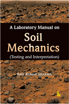A Laboratory Manual on Soil Mechanics: Testing and Interpretation by Ravi Kumar Sharma
