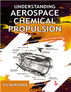 Understanding Aerospace Chemical Propulsion by H S Mukunda