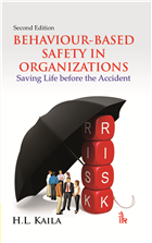 Behaviour-Based Safety in Organizations: Saving Life Before the Accident, 2/e  by H.L. Kaila