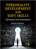 Personality Development and Soft Skills: Preparing for Tomorrow by Dr Shikha Kapoor