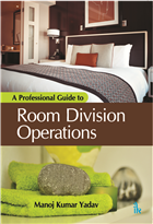 A Professional Guide to Room Division Operations, 1/e  by Manoj Yadav