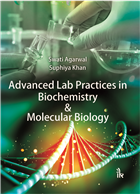 Advanced Lab Practices in Biochemistry & Molecular Biology by Swati Agarwal
