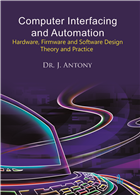 Computer Interfacing and Automation: Hardware, Firmware and Software Design: Theory and Practice by Joby Antony