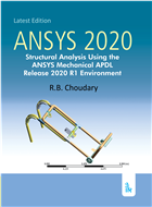 ANSYS 2020: Structural Analysis Using the ANSYS Mechanical APDL Release 2020 R1 Environment by R B Choudary